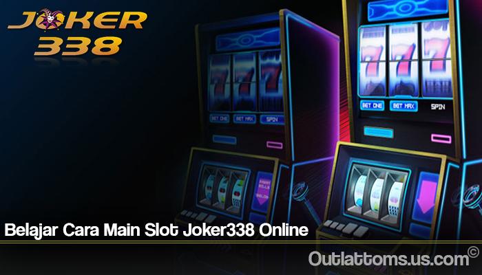 Belajar Cara Main Slot Joker338 Online