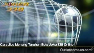 Cara Jitu Menang Taruhan Bola Joker338 Online