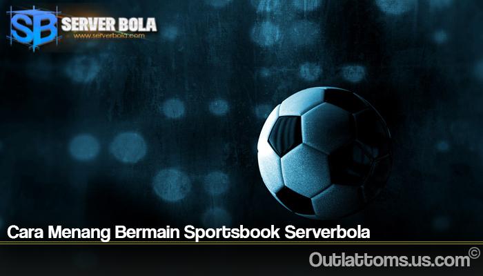 Cara Menang Bermain Sportsbook Serverbola