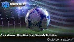 Cara Menang Main Handicap Serverbola Online
