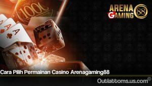 Cara Pilih Permainan Casino Arenagaming88