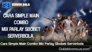 Cara Simple Main Combo Mix Parlay Sbobet Serverbola