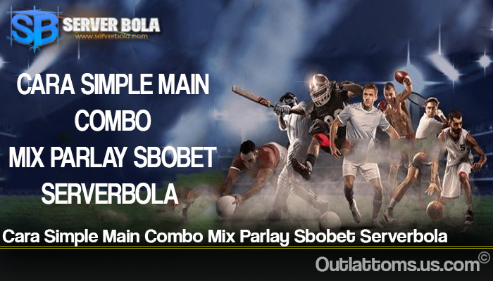 Cara Simple Main Combo Mix Parlay Sbobet Serverbola
