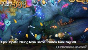 Tips Cepat Untung Main Game Tembak Ikan Play338