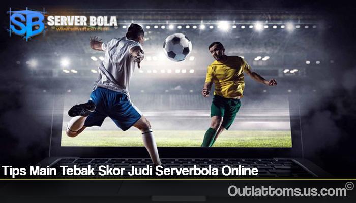 Tips Main Tebak Skor Judi Serverbola Online