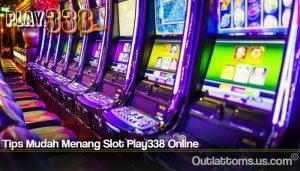 Tips Mudah Menang Slot Play338 Online