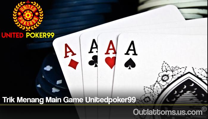 Trik Menang Main Game Unitedpoker99
