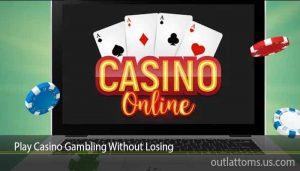 Play Casino Gambling Without Losing