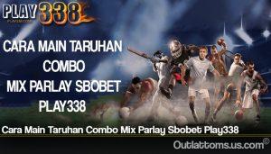 Cara Main Taruhan Combo Mix Parlay Sbobet Play338
