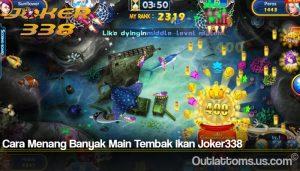 Cara Menang Banyak Main Tembak Ikan Joker338