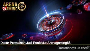 Dasar Permainan Judi Roulette Arenagaming88