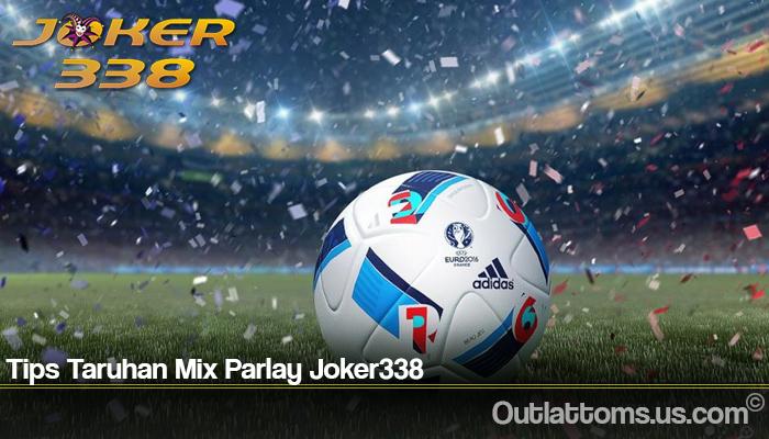 Tips Taruhan Mix Parlay Joker338