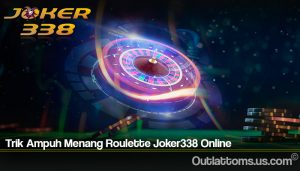 Trik Ampuh Menang Roulette Joker338 Online