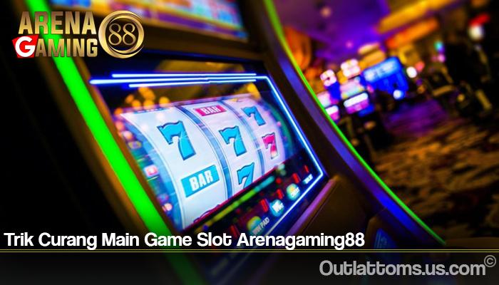 Trik Curang Main Game Slot Arenagaming88