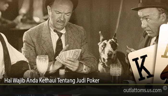 Hal Wajib Anda Kethaui Tentang Judi Poker