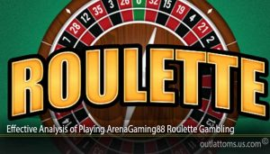 Effective Analysis of Playing ArenaGaming88 Roulette Gambling